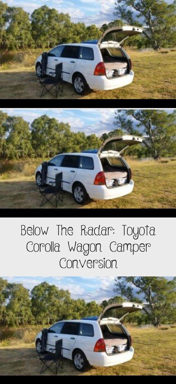 Below The Radar Toyota Corolla Wagon Camper Conversion In 2020 Corolla Wagon Toyota Corolla Camper Conversion