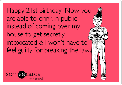 Happy 21st Birthday Now you are able to drink in public instead – Funny 21st Birthday Card Messages