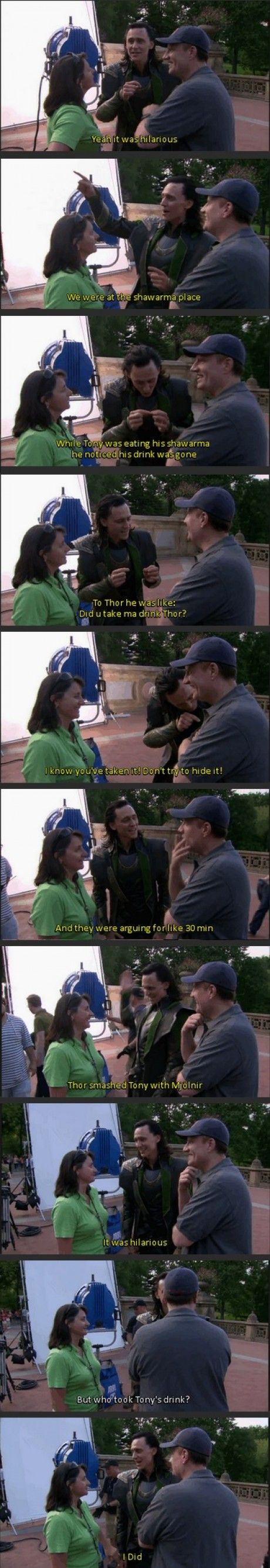 Tom needs to remember he's not actually Loki....or is he ? ;) <-- he definitely is..