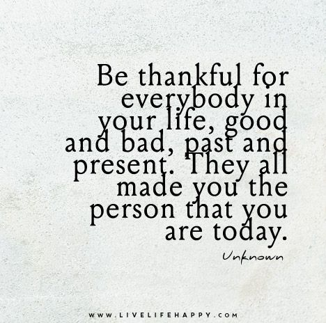 Deep Life Quotes Endearing Deeplifequotes Be Thankful For Everybody In Your Life Good And