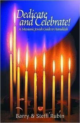Dedicate and Celebrate!: A Messianic Jewish Guide to Hanukkah