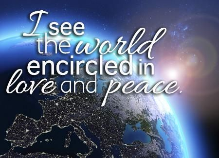 I see the world encircled in love and peace