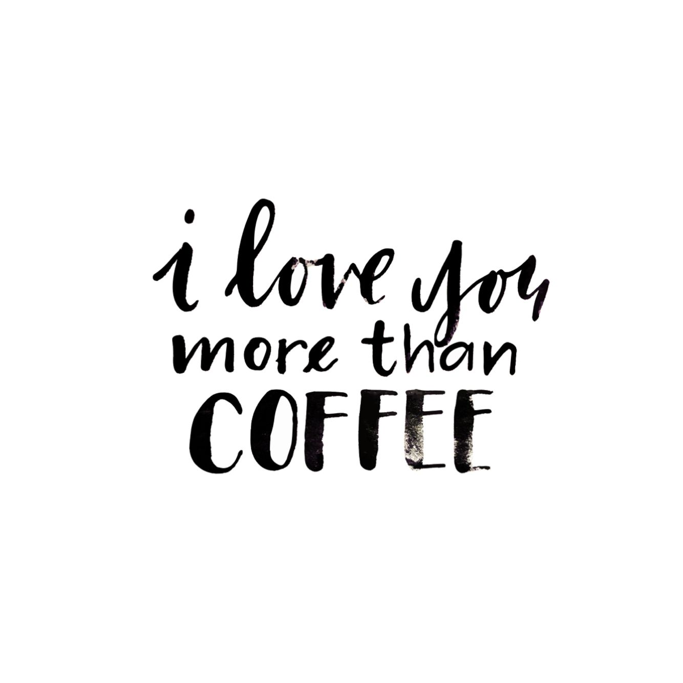 I Love You More Than Coffee #typography #lettering