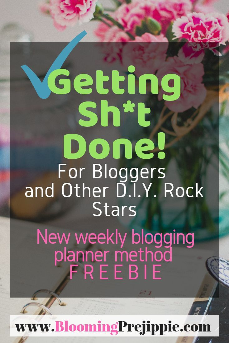 Getting Sh*t Done a New Weekly Blogging Planner Method