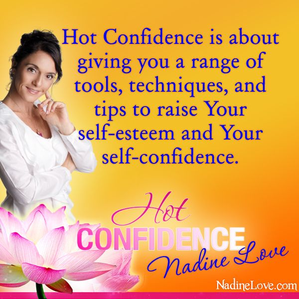 Hot Confidence is about giving you a range of tools, techniques, and tips to raise your self-esteem and your self-confidence.