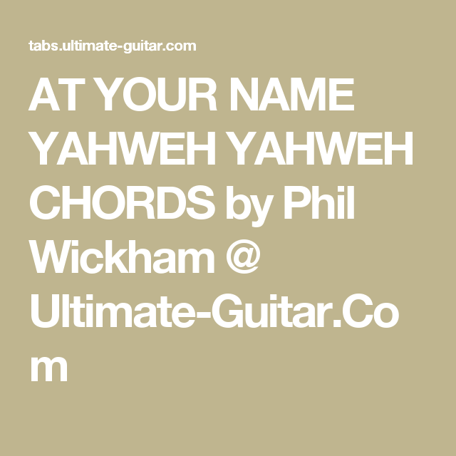 At Your Name Yahweh Yahweh Chords By Phil Wickham Ultimate Guitar