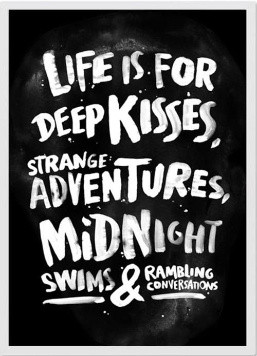 Captivating Life Is For Deep Kisses, Strange Adventures, Midnight Swims And Rambling  Conversations.