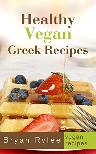 Vegan Mediterranean Recipes Tasting And Healthy Greek Vegan Recipes Vegetarian Recipes Cookbook Book 2 Cookbo Greek Recipes Vegan Greek Recipes Vegan Greek