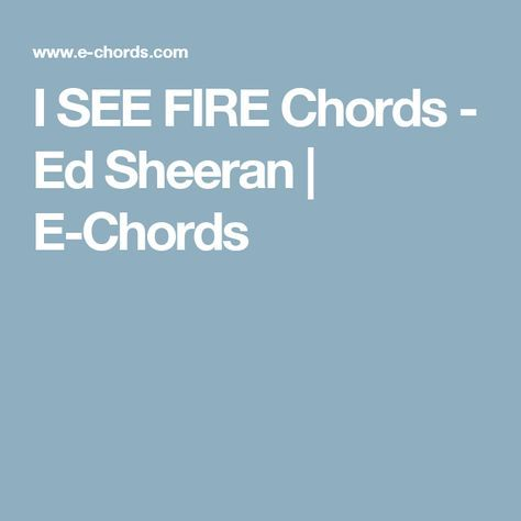 I See Fire Chords Ed Sheeran E Chords Beyond The Sea