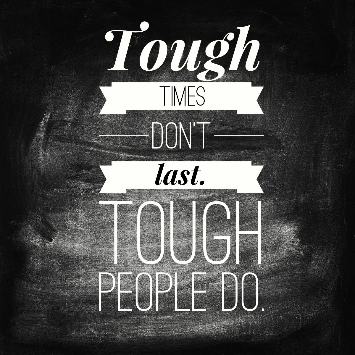 Words That Inspire. Tough Times Don't Last, Tough People
