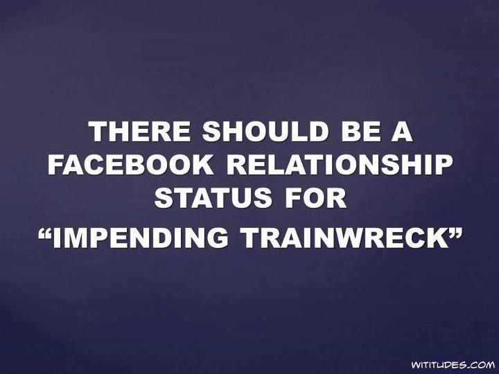 "Trainwreck Quotes Entrancing Facebook Relationship Status For ""impending Trainwreck""  Funnies ."