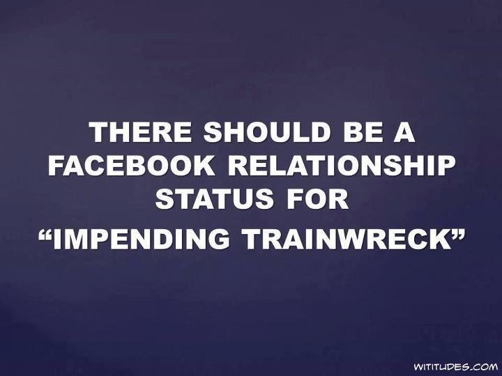 "Trainwreck Quotes Facebook Relationship Status For ""impending Trainwreck""  Funnies ."