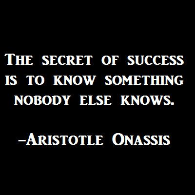 The secret of success is to know something nobody else