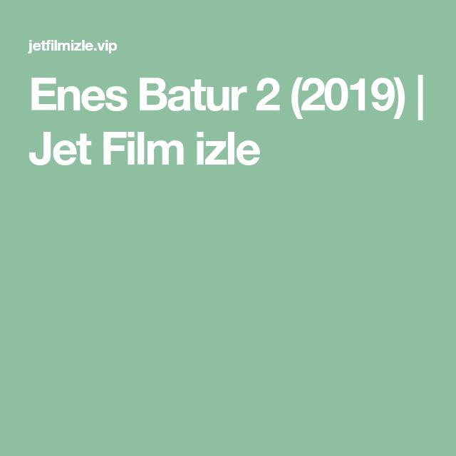 Enes Batur 2 2019 Jet Film Izle