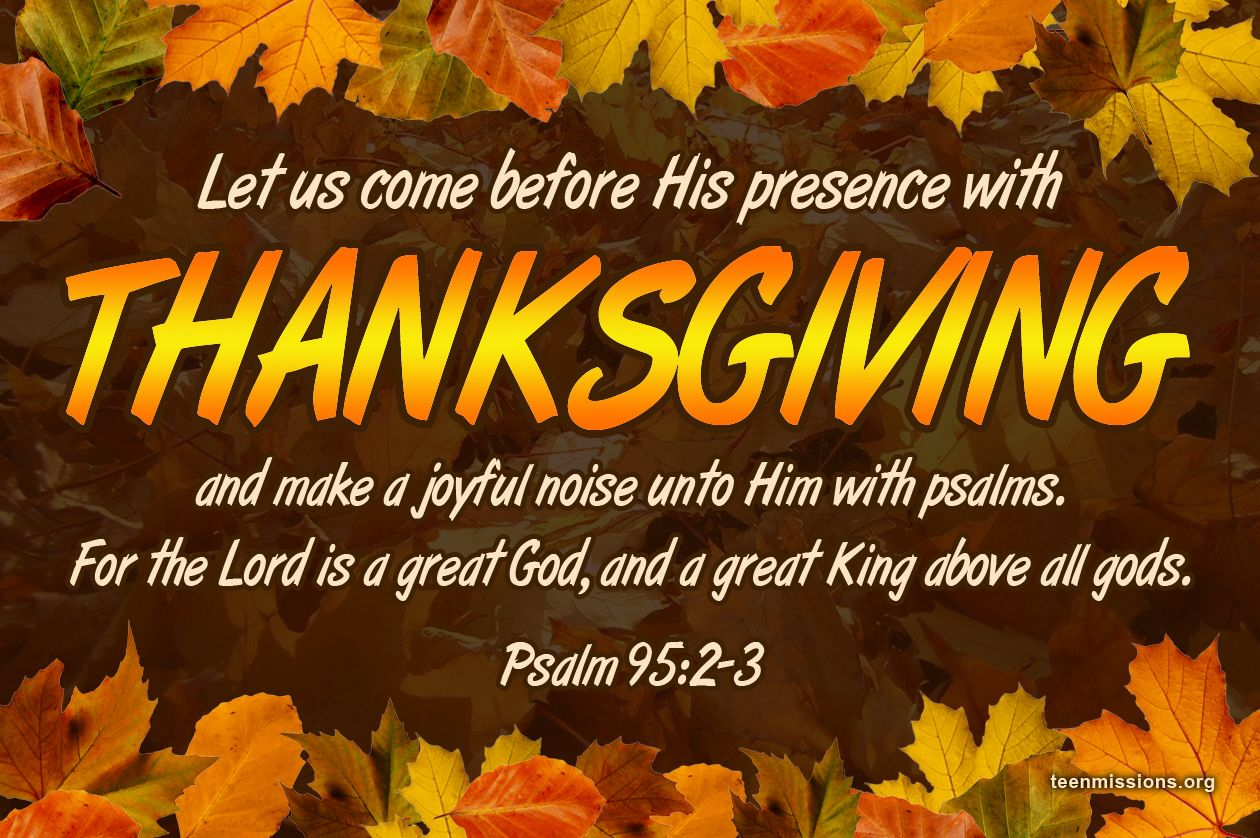 Let us come before his presence with thanksgiving – Psalm 95:2