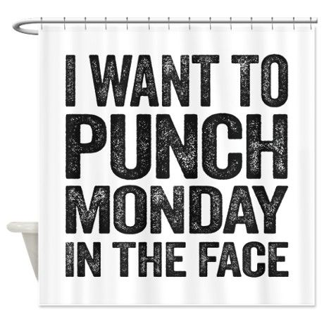 I Want To Punch Monday In The Face Shower Curtain LOL