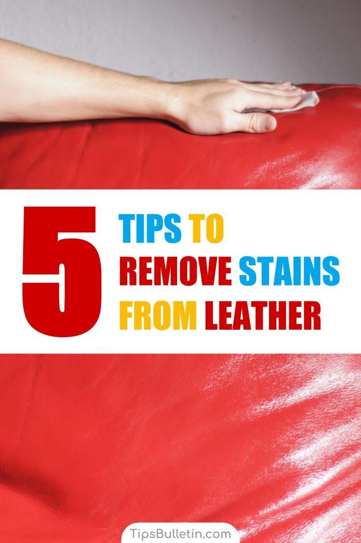 5 Smart Ways To Remove Stains From Leather