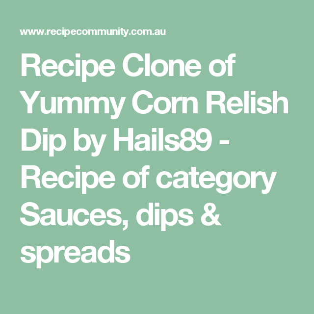recipe: corn relish dip thermomix [11]