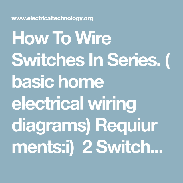 How To Wire Switches In Series? | Wire switch, Electrical wiring ...