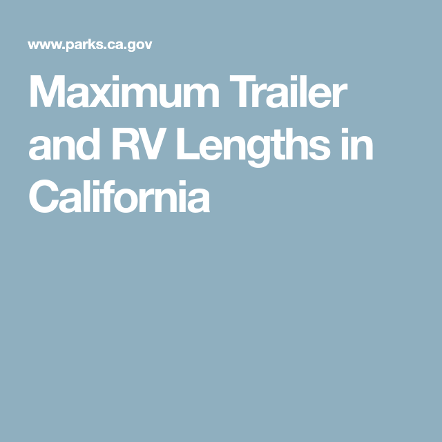 Maximum Trailer And Rv Lengths In California With Images Trailer Trailer Park Van Life