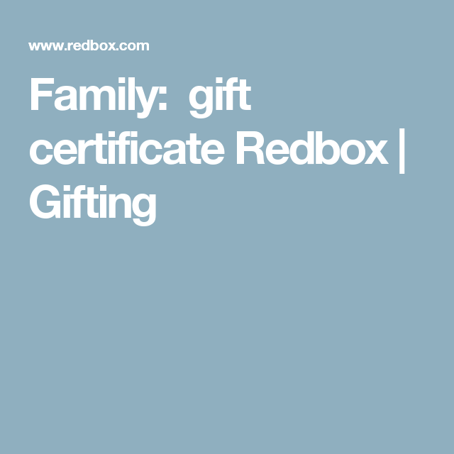 Family: gift certificate Redbox | Gifting | You Can\'t Always Get ...