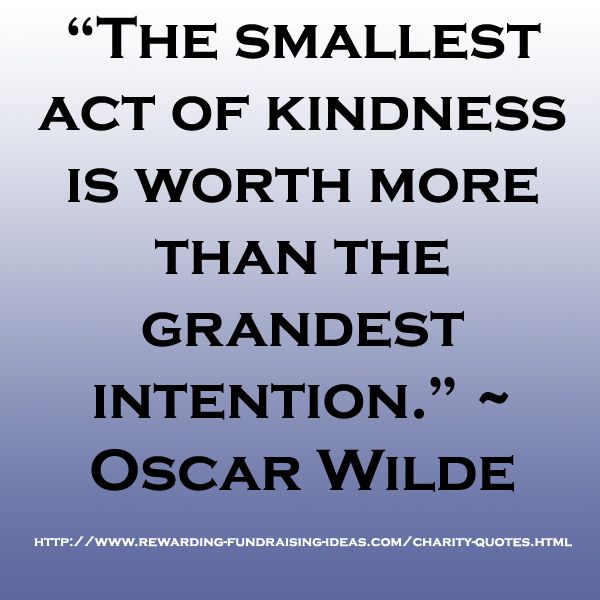 "Charity Quotes Charity #quoteoscar Wilde ""the Smallest Act Of Kindness Is"