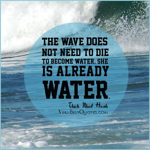 "Water Quotes The Wave Oes Not Need To Die To Beome Water."" #buddhism #quotes ."