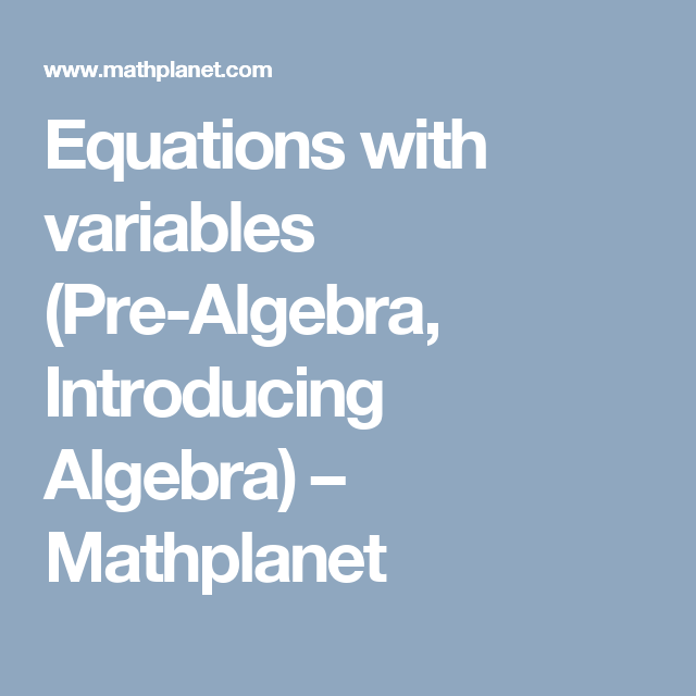 Equations with variables (Pre-Algebra, Introducing Algebra ...