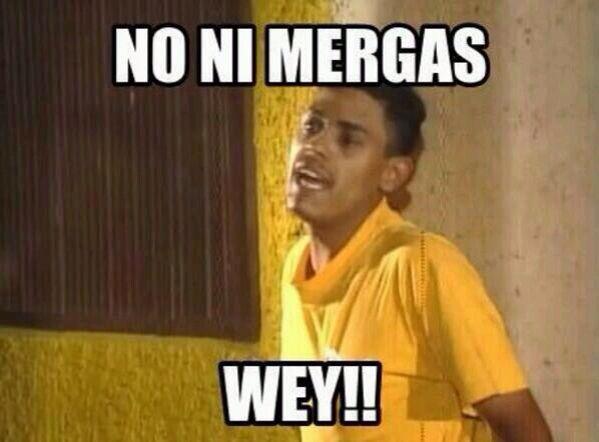 Ni Merga Haha Mexicans Imagenes De Risa Memes Memes Divertidos Frases Para Memes