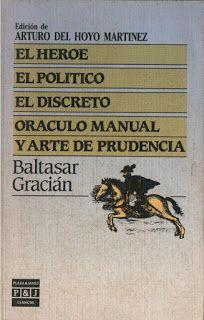 Baltasar Gracián El Heroe El Político El Discreto Oráculo Manual Y Arte De Prudencia Baltasar Gracian Oraculos Política