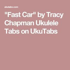 fast car by tracy chapman ukulele tabs on ukutabs i 39 m in the mood for a melody ukulele. Black Bedroom Furniture Sets. Home Design Ideas