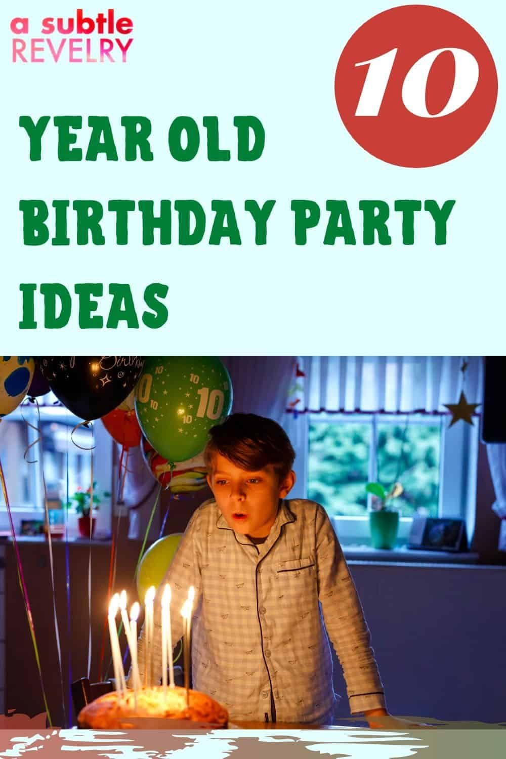 10 Year Old Birthday Party Ideas For Your Kids In 2020 Boy Birthday Party Themes Girls Party Themes Boy Birthday Parties