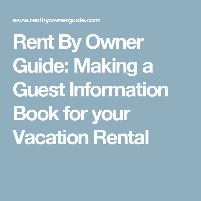 Rent Guide: Rent By Owner Guide: Making A Guest Information Book For