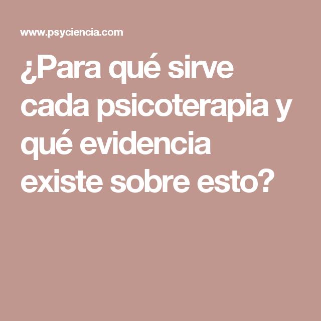 ¿Para qué sirve cada psicoterapia y qué evidencia existe sobre esto?