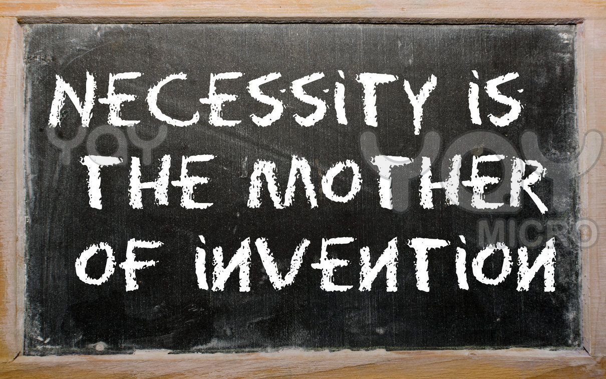 Necessity I The Mother Of Invention Google Search Heard My Mom Say Thi Many Time When We Came Up With Ne Deep Thought Quote Grief Essay On Punctuality
