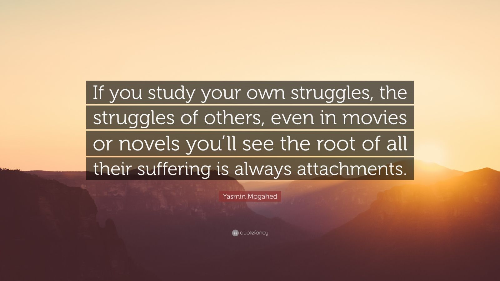 "Yasmin Mogahed Quote: ""If you study your own struggles, the"