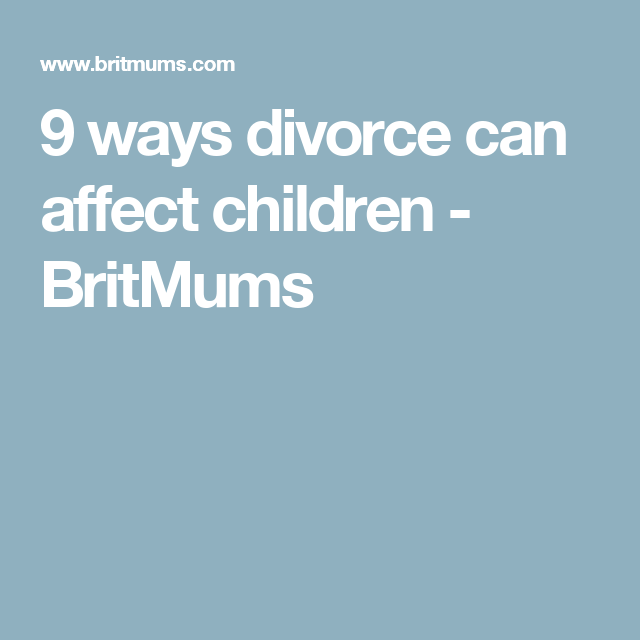 9 ways divorce can affect children - BritMums