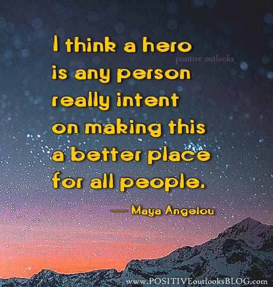 Hero Quotes Simple I Think A Hero Is Any Person Really Intent On Making This A Better . Design Decoration