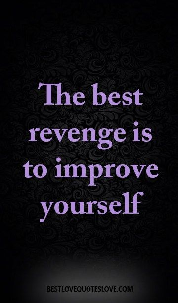 12 Motivational Quotes About Improving Yourself: The Best Revenge Is To Improve Yourself