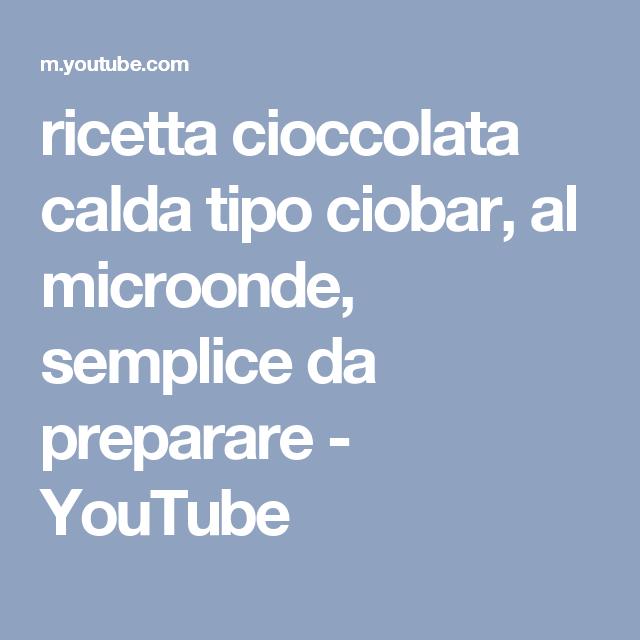 ricetta cioccolata calda tipo ciobar, al microonde, semplice da preparare - YouTube