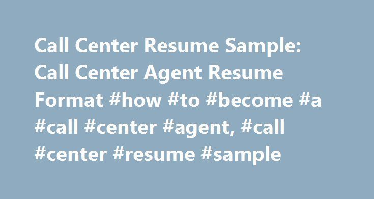Call Center Resume Sample Call Center Agent Resume Format #how - resume for call center