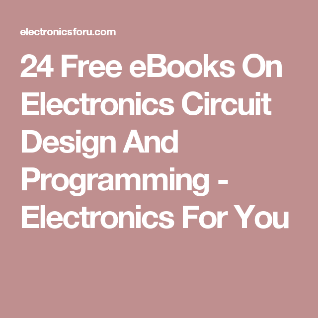 24 Free eBooks On Electronics Circuit Design And Programming - Electronics For You
