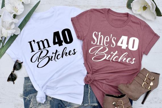 Birthday Shirts * UNISEX FIT * 40th Birthday, I'm 40 Bitches Shirt, She's 40 Bitches, 40th Birthday Shirt, 40 Birthday Shirt