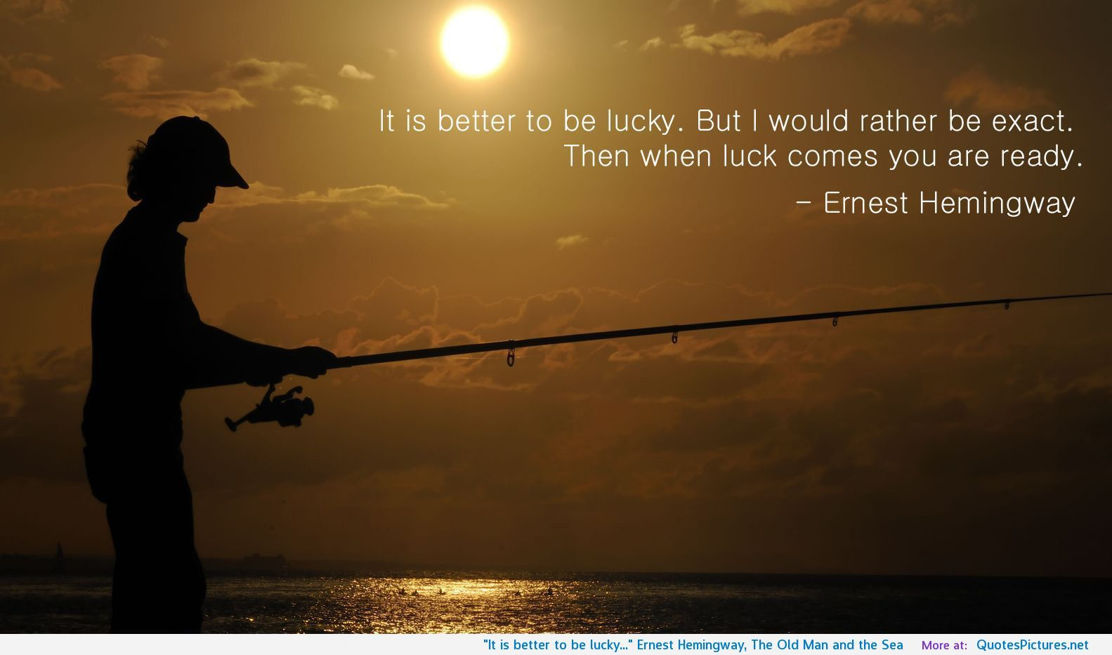 It Is Better To Be Lucky Ernest Hemingway The Old Man And The Sea