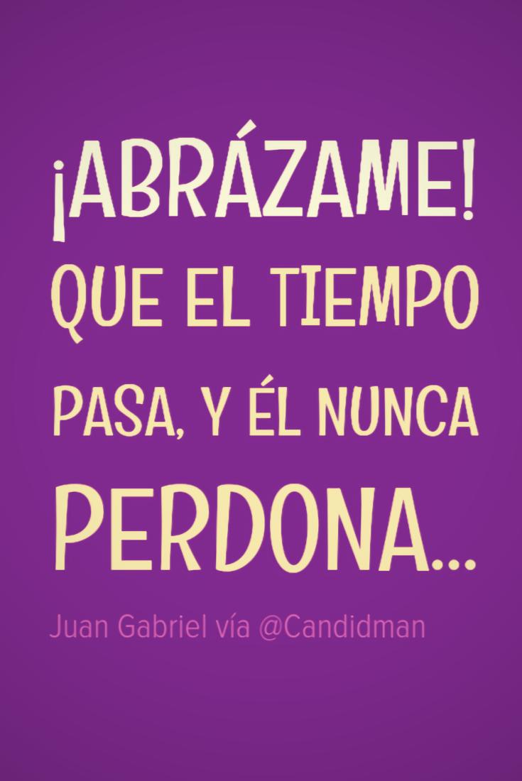 Que el tiempo pasa y él nunca perdona Juan Gabriel Candidman Frases