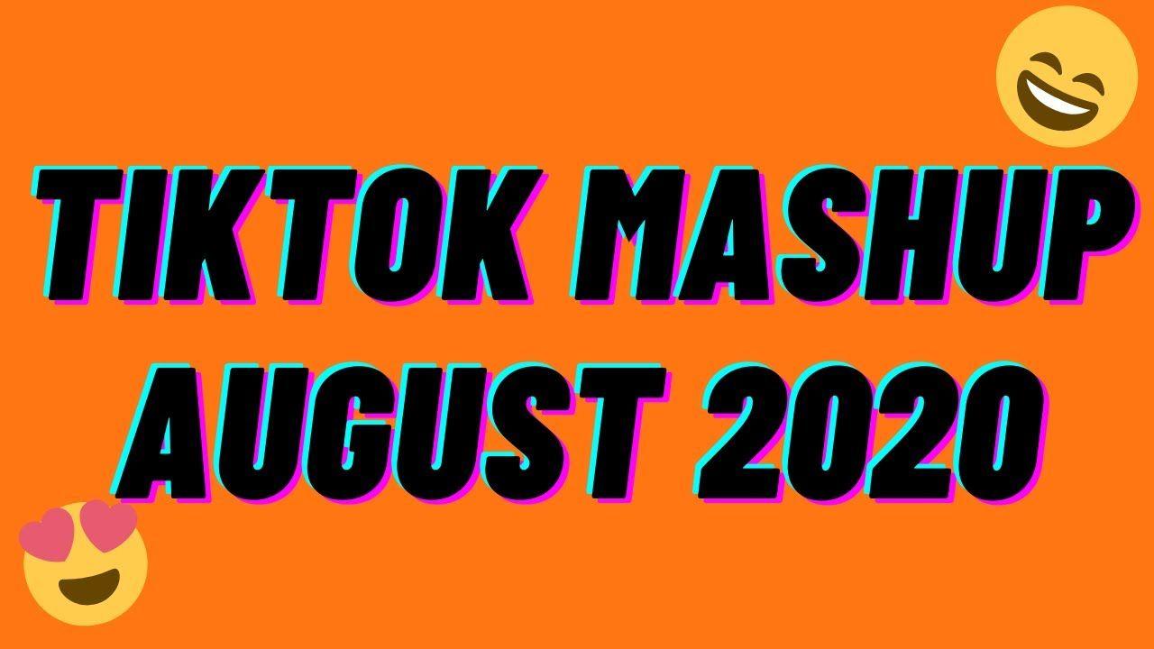 Tiktok Mashup August 2020 Youtube Mashup August Songs