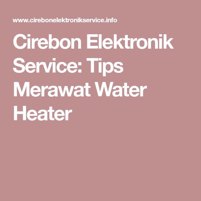 Cirebon Elektronik Service Tips Merawat Water Heater Dengan Gambar Kipas