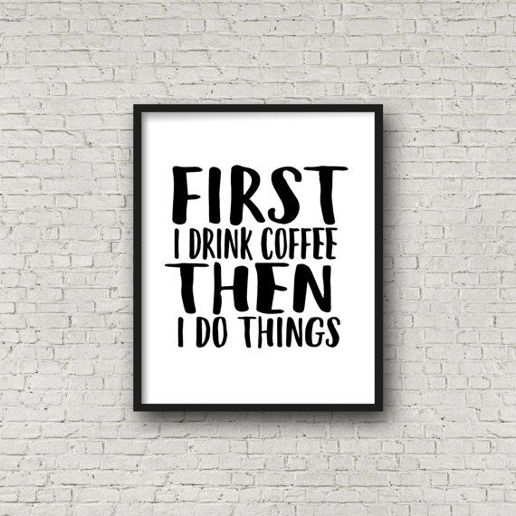 First I Drink Coffee Then I Do Things Print, Wall Art Quote, Coffee ...
