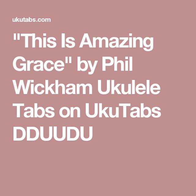 This Is Amazing Grace By Phil Wickham Ukulele Tabs On Ukutabs