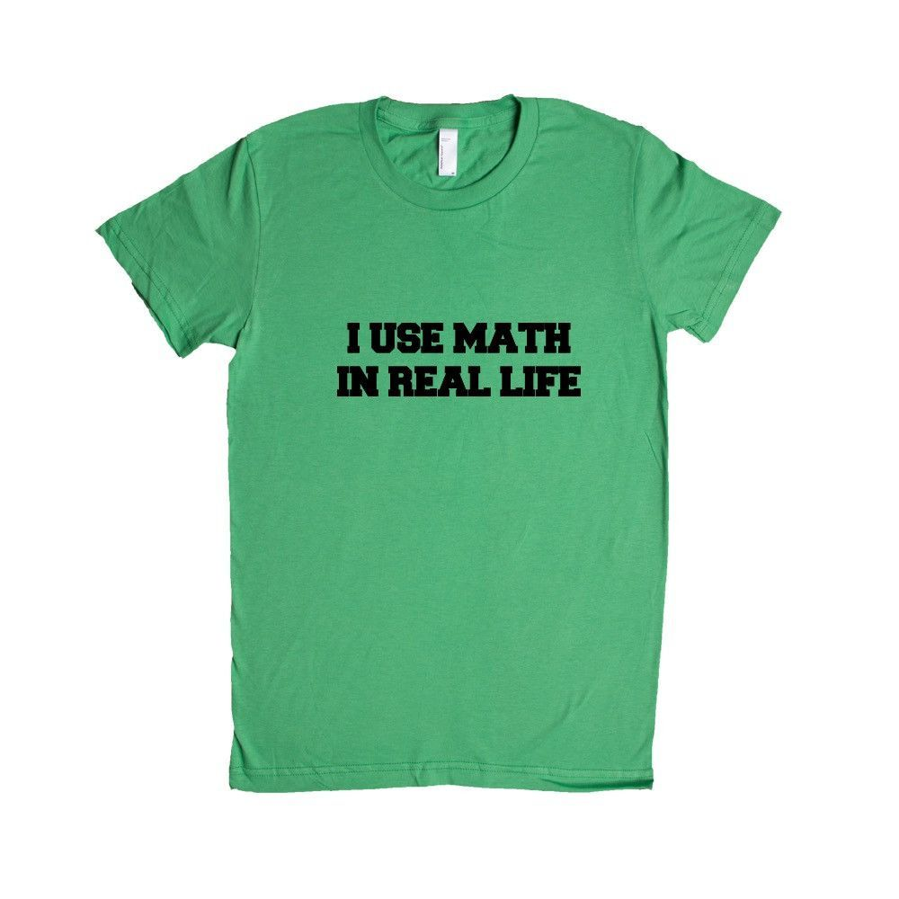 I Use Math In Real Life Mathematics Student Students Teacher Teachers Education Educate School Schools SGAL5 Women's Shirt